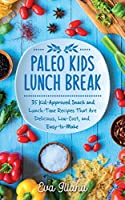 Paleo Kids Lunch Break: 35 Kid-Approved Snack & Lunch-time Recipes, Delicious, Low-Cost, and Easy-To-Make