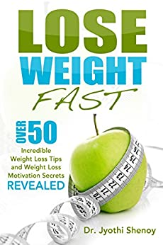 Lose Weight Fast: Over 50 Incredible Weight Loss Tips and Weight Loss Motivation Secrets Revealed (2020 UPDATE) by [Dr. Jyothi Shenoy, Lori Wenger]