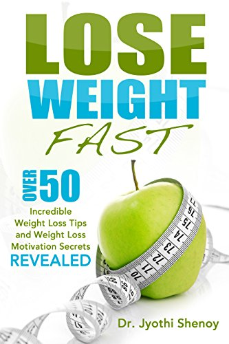 Lose Weight Fast: Over 50 Incredible Weight Loss Tips and Weight Loss Motivation Secrets Revealed (2020 UPDATE)