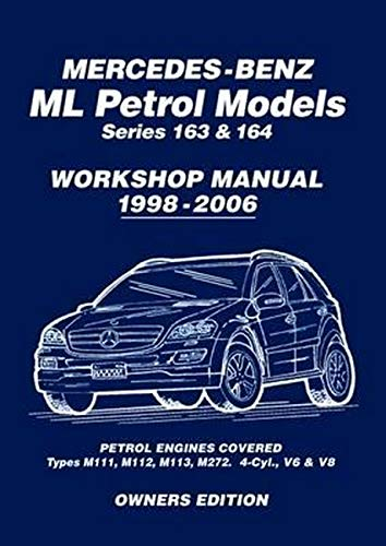 Mercedes-Benz ML Petrol Models Series 163 & 164 Workshop Manual 1998-2006: Workshop Manual: Covers: Series 163 & 164 Petrol Engines - M111, M112, M113, M272 (Owners Workshop Manual)