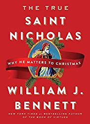 Image: The True Saint Nicholas: Why He Matters to Christmas | Hardcover: 128 pages | by William J. Bennett (Author). Publisher: Howard Books; Reissue edition (November 6, 2018)