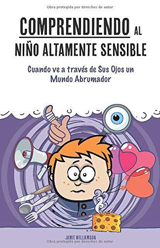 Comprendiendo al Niño Altamente Sensible: Cuando ve a través de Sus Ojos un Mundo Abrumador: 1 (Una Pequeña Guía Sencilla)