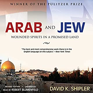 Arab and Jew     Wounded Spirits in a Promised Land, Revised Edition              By:                                                                                                                                 David K. Shipler                               Narrated by:                                                                                                                                 Robert Blumenfeld                      Length: 27 hrs and 54 mins     21 ratings     Overall 4.0