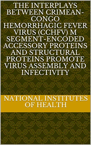 The interplays between Crimean-Congo hemorrhagic fever virus (CCHFV) M segment-encoded accessory proteins and structural proteins promote virus assembly and infectivity (English Edition)
