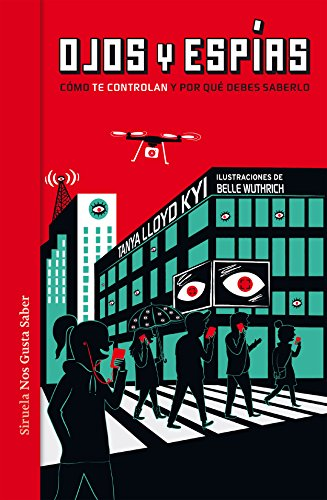 Ojos y espías: Cómo nos vigilan y por qué deberíamos saberlo (Las Tres Edades / Nos Gusta Saber)