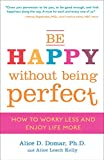 Be Happy Without Being Perfect: How to Worry Less and Enjoy Life More