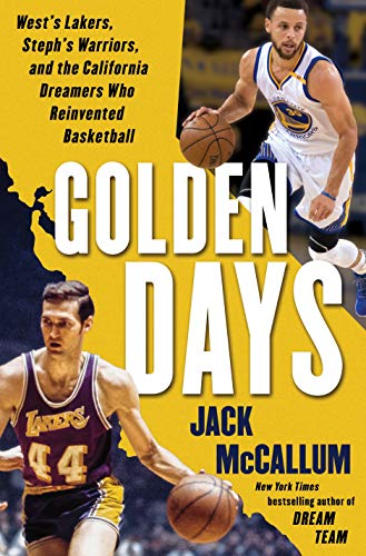 Golden Days: West's Lakers, Steph's Warriors, and the California Dreamers Who Reinvented Basketball