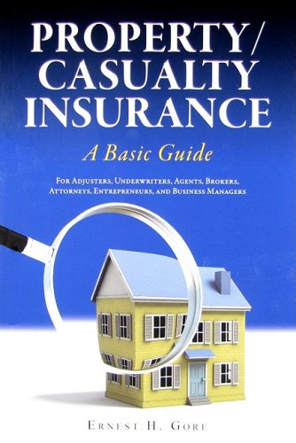 Property/Casualty Insurance, a Basic Guide: For Adjusters, Underwriters