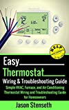 Easy Thermostat Wiring & Troubleshooting Guide: Simple HVAC, Furnace, and Air Conditioning; Thermostat Wiring...