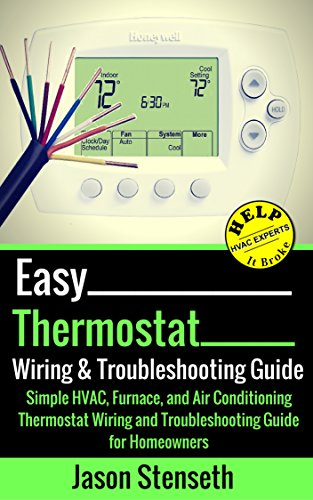 Easy Thermostat Wiring & Troubleshooting Guide: Simple HVAC, Furnace, and Air Conditioning; Thermostat Wiring and Troubleshooting Guide for Homeowners (HelpItBroke.com - Easy HVAC Guides Book 3)