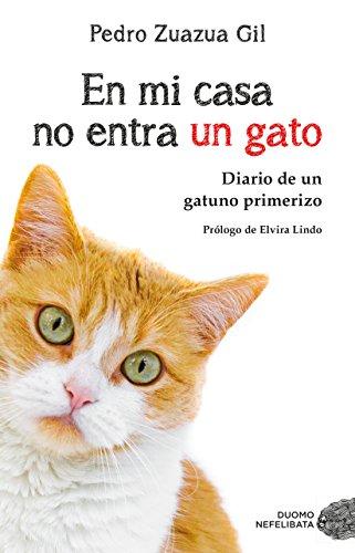 En mi casa no entra un gato: Diario de un gatuno primerizo (NEFELIBATA)