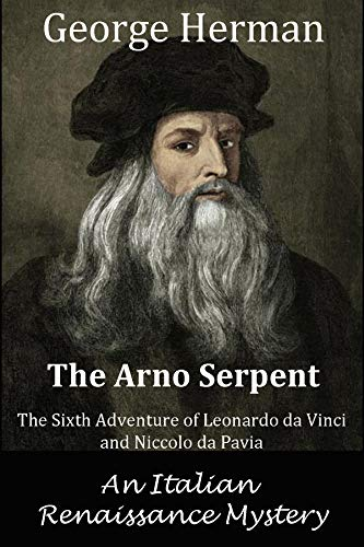 The Arno Serpent: The sixth adventure of Leonardo da Vinci and Niccolo da Pavia (Italian Renaissance...