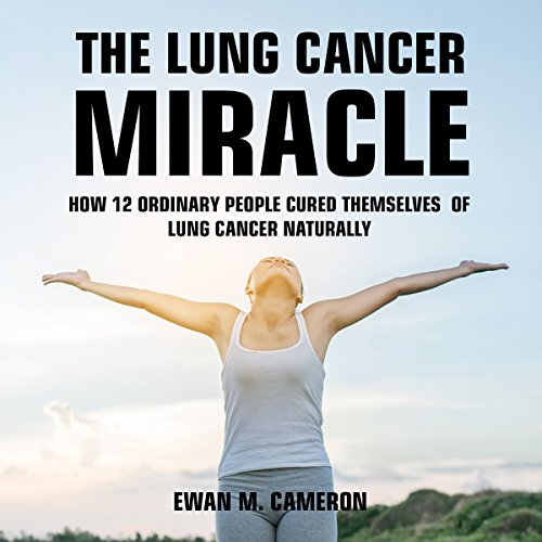 The Lung Cancer Miracle audiobook cover art