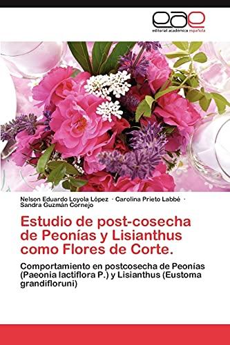 Estudio de post-cosecha de Peonías y Lisianthus como Flores de Corte.: Comportamiento en postcosecha de Peonías (Paeonia lactiflora P.) y Lisianthus (Eustoma grandifloruni)