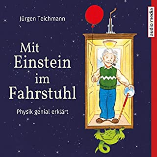 Mit Einstein im Fahrstuhl     Physik genial erklärt              Autor:                                                                                                                                 Jürgen Teichmann                               Sprecher:                                                                                                                                 Stefan Barth,                                                                                        Anke Stoppa                      Spieldauer: 1 Std. und 52 Min.     1 Bewertung     Gesamt 5,0
