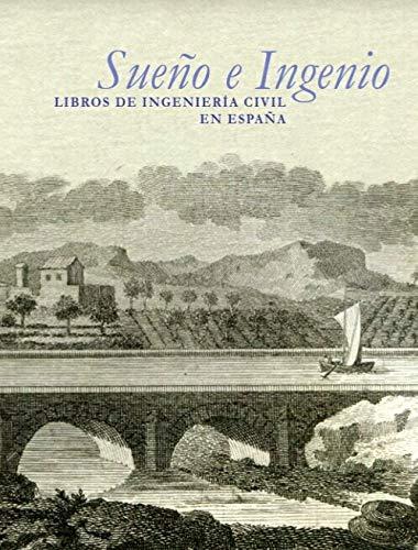 Sueño e ingenio. Libros de ingeniería civil en España: del Renacimiento a las Luces. [Exposición celebrada en la BNM]