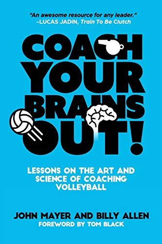 Compare Textbook Prices for Coach Your Brains Out: Lessons On The Art And Science Of Coaching Volleyball  ISBN 9781098630904 by Mayer, John,Allen, Billy