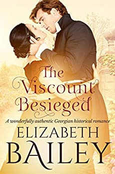 The Viscount Besieged: A wonderfully authentic Georgian historical romance by [Elizabeth Bailey]