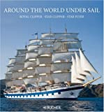 Around the World Under Sail: Royal Clipper, Star Clipper, Star Flyer