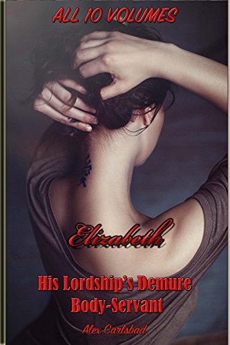 Elizabeth, His Lordship's Demure Body-Servant. Ten Volume Compilation (English Edition)