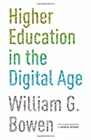 Higher Education in the Digital Age (William G. Bowen)