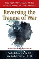 Reversing the Trauma of War: PTSD Help for Veterans, Active Duty Personnel and Their Families