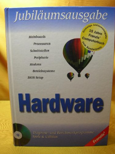 Hardware : Mainboards, Prozessoren, Schnittstellen, Peripherie, Modems, Betriebssysteme, BIOS-Setup ; [Diagnose- u. Benchmarkprogramme, Tools & Utilities]. Jubiläumsausgabe