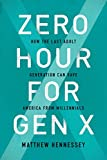 Zero Hour for Gen X: How the Last Adult Generation Can Save America from Millennials - Matthew Hennessey