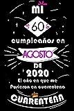 Mi 60 Cumpleaños En Agosto De 2020, El año En Que Me Pusieron En Cuarentena: Ideas de regalo de los hombres, ideas de cumpleaños 60 año libro de ... regalo de nacimiento, regalo de cumpleaños