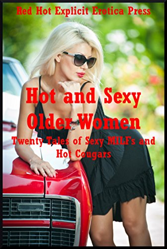 Hot and Sexy Older Women: Twenty Tales of Sexy MILFs and Hot Cougars (English Edition)