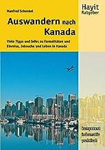 Auswandern nach Kanada: Viele Tipps und Infos zu Visum, Einreise, Jobsuche und Leben in Kanada (Hayit Ratgeber)