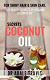 Coconut Oil Secrets: for shiny hair & skin care. 'DIY Beauty Secrets by Organic Coconut Oil'
