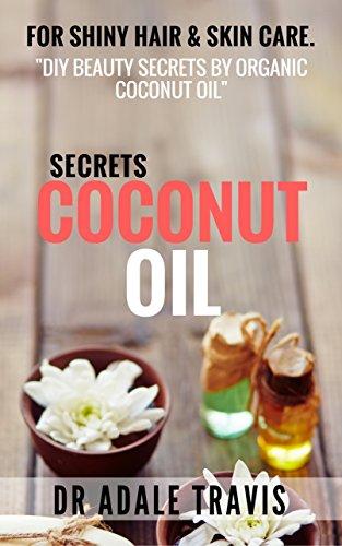 Coconut Oil Secrets: for shiny hair & skin care. 'DIY Beauty Secrets by Organic Coconut Oil'
