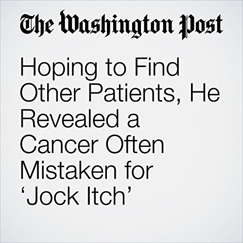 Hoping to Find Other Patients, He Revealed a Cancer Often Mistaken for 'Jock Itch' audiobook cover art