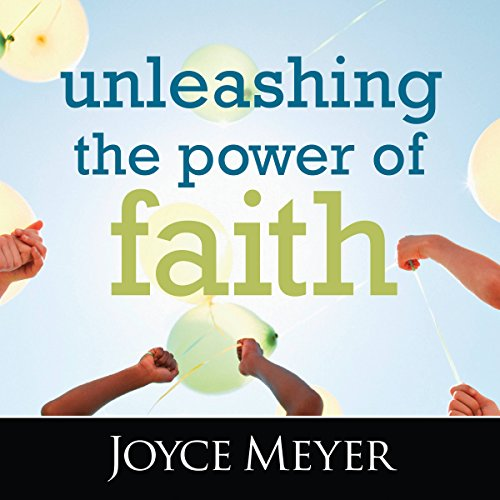 Unleashing the Power of Faith Audiobook By Joyce Meyer cover art