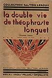 La double vie de théophraste longuet. - Editions Jeanne Gaston Leroux.