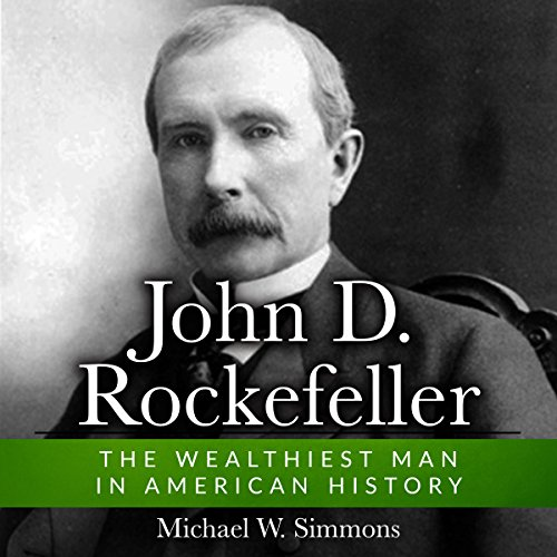John D. Rockefeller     The Wealthiest Man In American History              By:                                                                                                                                 Michael W. Simmons                               Narrated by:                                                                                                                                 Alan Munro                      Length: 4 hrs and 14 mins     Not rated yet     Overall 0.0