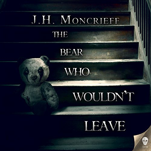 The Bear Who Wouldn't Leave Audiobook By J.H. Moncrieff cover art