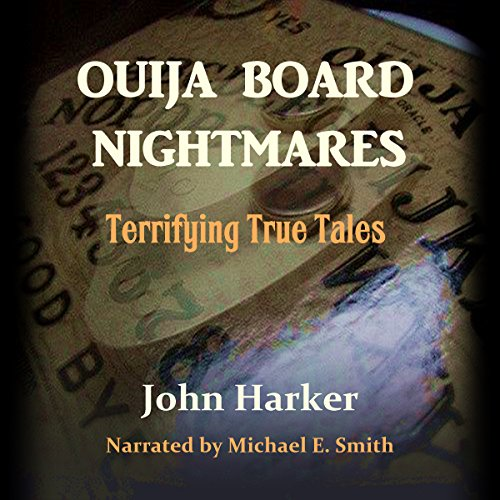 Ouija Board Nightmares     Terrifying True Tales              By:                                                                                                                                 John Harker                               Narrated by:                                                                                                                                 Michael E. Smith                      Length: 2 hrs and 33 mins     1 rating     Overall 3.0