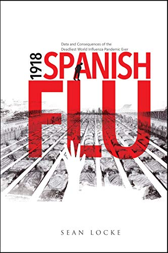 1918 Spanish Flu: Data and Consequences of the Deadliest World Influenza Pandemic Ever by [Sean Locke]
