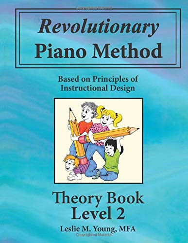 Revolutionary Piano Method: Theory Book 2: Based on Principles of Instructional Design (Volume 2)