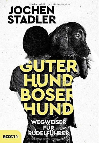 Guter Hund, böser Hund: Wegweiser für Rudelführer