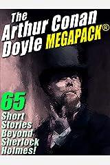 The Arthur Conan Doyle MEGAPACK ®: 65 Stories Beyond Sherlock Holmes! Kindle Edition