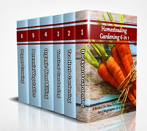 Homesteading Gardening 6 in 1: 6 Books On How To Grow Organic Fruits And Vegetables on a Small Area by [Good Books]
