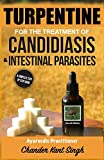 Turpentine for the Treatment of Candidiasis and Intestinal Parasites: A Complete Step-by-step Guide