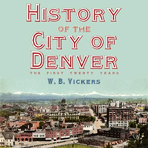 History of the City of Denver: The First Twenty Years audiobook cover art