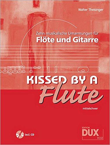 Kissed By A Flute: 10 musikalische Umarmungen für Flöte und Gitarre