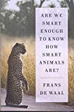 Are We Smart Enough to Know How Smart Animals Are? (Hardcover)