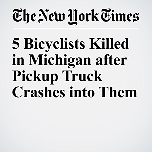 5 Bicyclists Killed in Michigan after Pickup Truck Crashes into Them cover art