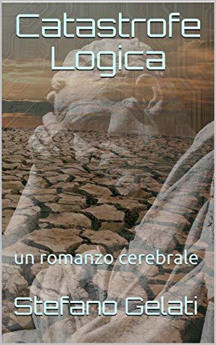 Catastrofe Logica: un romanzo cerebrale (Omega Dogs Vol. 3)